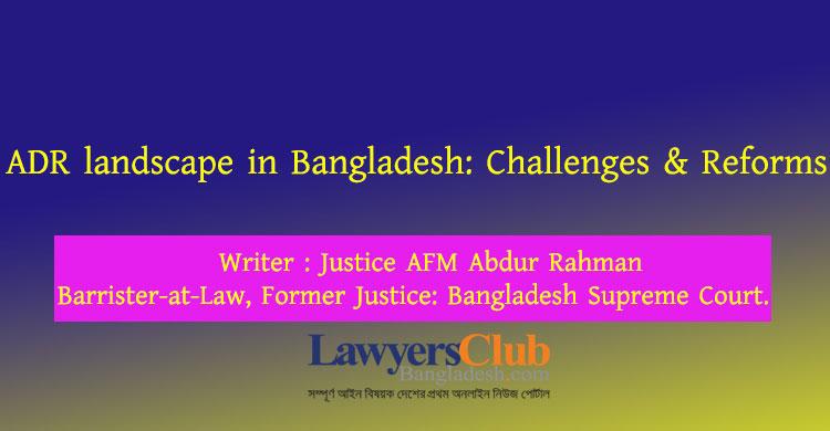 ADR landscape in Bangladesh: Challenges & Reforms